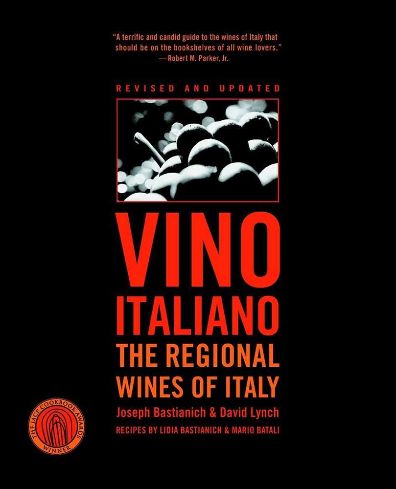 Vino Italiano: The Regional Wines of Italy, by Joseph Bastianich & David Lynch