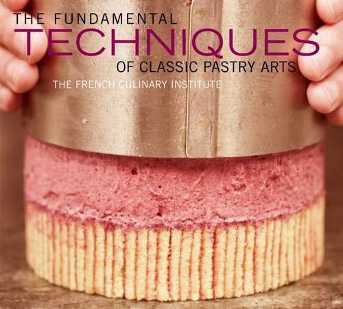 The Fundamental Techniques of Classic Pastry Arts, by French Culinary Institute and Judith Choate
