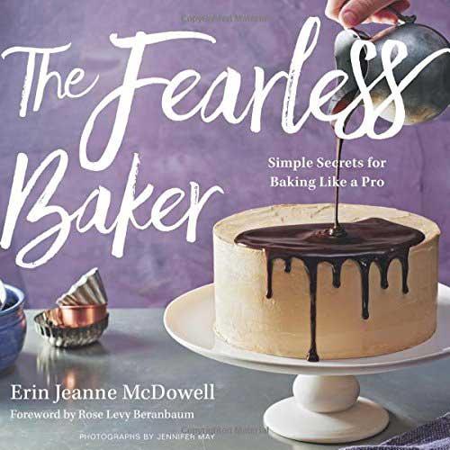 The Fearless Baker: Simple Secrets for Baking Like a Pro, by Erin Jeanne McDowell
