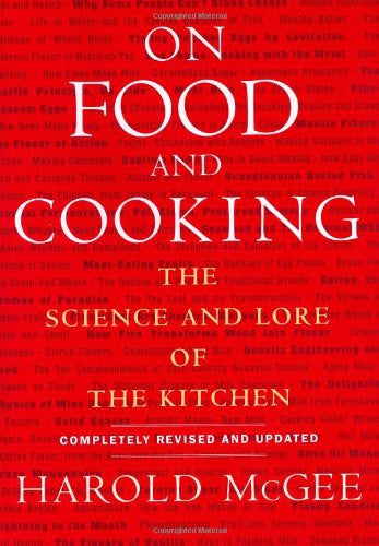 On Food and Cooking: The Science and Lore of the Kitchen, by Harold McGee