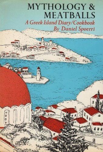 Mythology and Meatballs: A Greek Island Diary/Cookbook, by Daniel Spoerri
