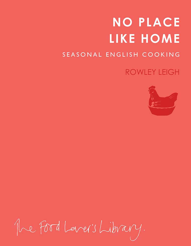 No Place Like Home: Seasonal English Cooking, by Rowley Leigh