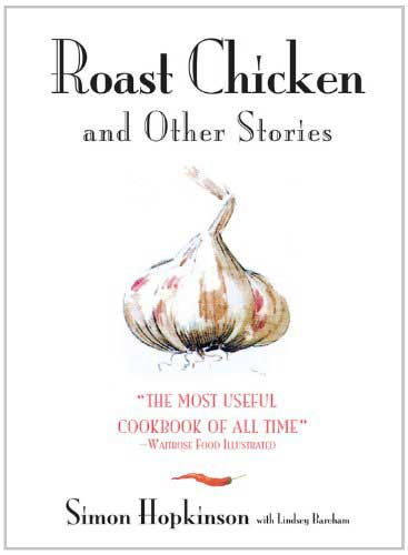 Roast Chicken and Other Stories: A Recipe Book, by Simon Hopkinson