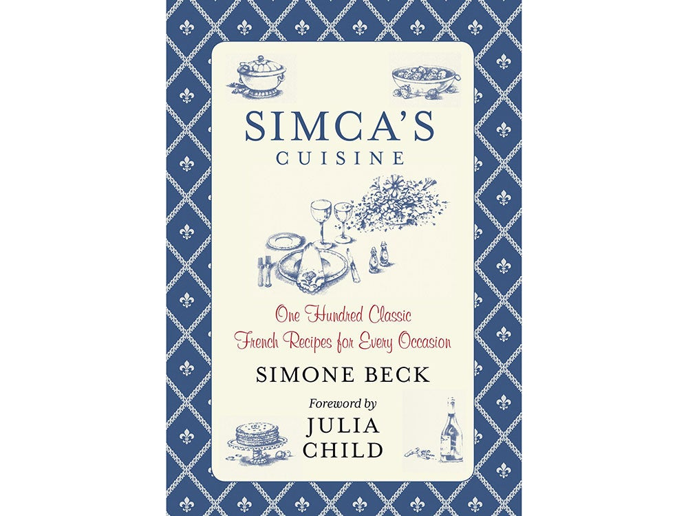 Simca's Cuisine: One Hundred Classic French Recipes for Every Occasio