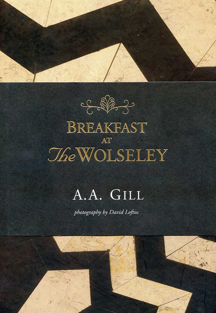 Breakfast at The Wolseley: Recipes from London's Favourite Restaurant, by A.A. Gill