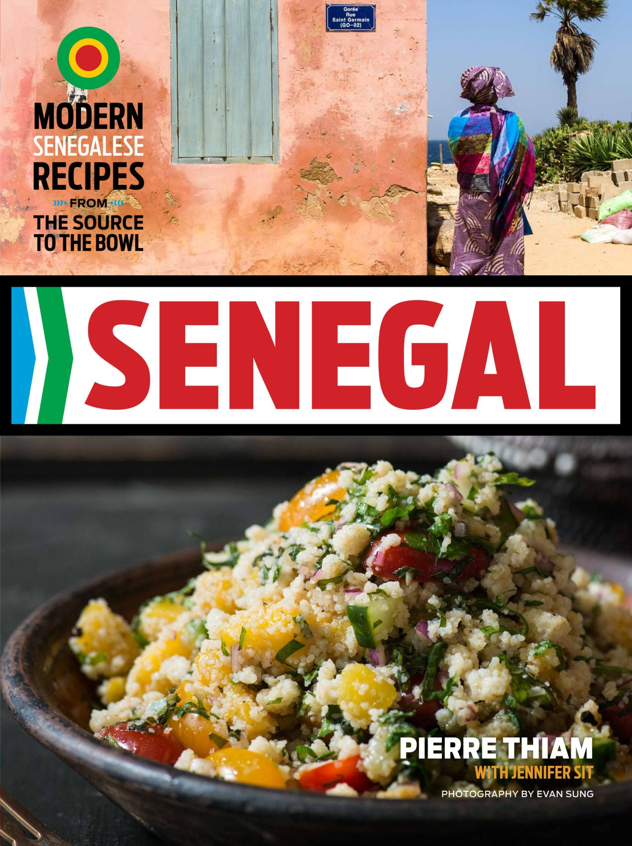 Senegal: Modern Senegalese Recipes from the Source to the Bowl, by Pierre Thiam and Jennifer Sit