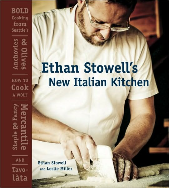 Ethan Stowell's New Italian Kitchen: Bold Cooking from Seattle's Anchovies & Olives, How to Cook a Wolf, Staple & Fancy Mercantile, and Tavolata Book