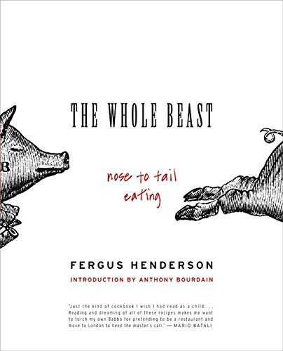 The Whole Beast: Nose to Tail Eating, by Fergus Henderson