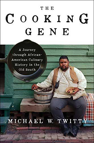 The Cooking Gene, by Michael W. Twitty