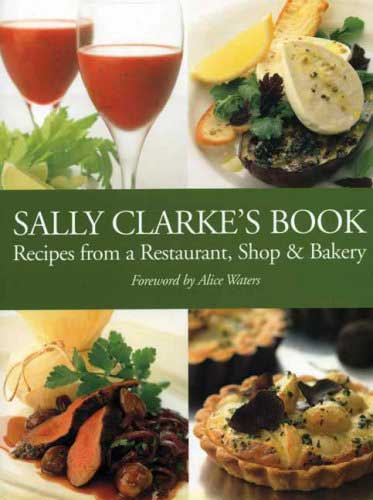 Sally Clarke's Book: Recipes from a Restaurant, Shop and Bakery, by Sally Clarke