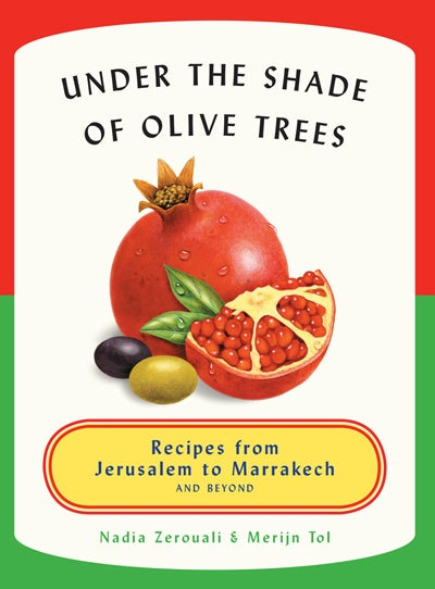 Under the Shade of Olive Trees: Recipes from Jerusalem to Marrakech and Beyond