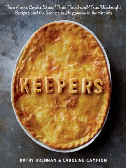 Keepers: Two Home Cooks Share Their Tried-and-True Weeknight Recipes and the Secrets to Happiness in the Kitchen