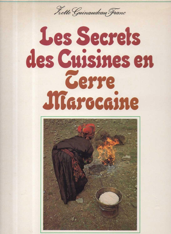 Les Secrets des Cuisines en Terre Marocaine, by Zette Guineaudau Franc
