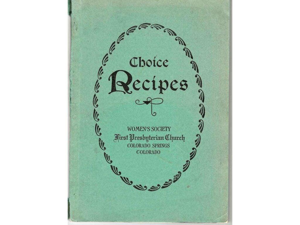 Choice Recipes by the Women's Society of the First Presbyterian Church of Colorado Springs, Colorado.