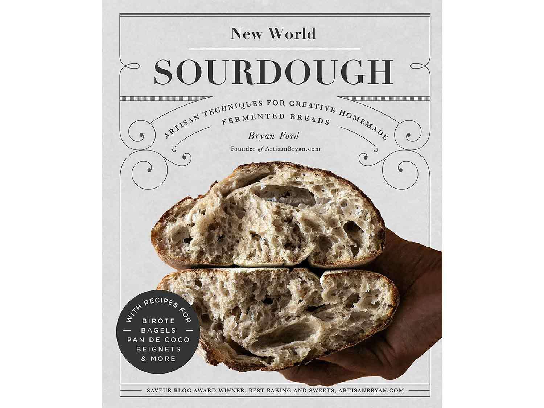 New World Sourdough: Artisan Techniques for Creative Homemade Fermented Breads